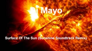Dj Mayo - Surface Of The Sun (Sunshine Soundtrack Remix) FREE DOWNLOAD