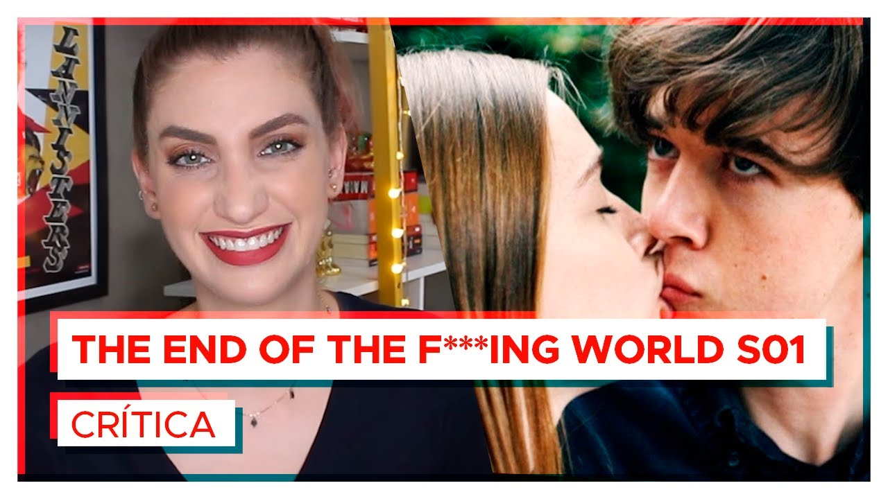 The End Of The Fing World Vale A Pena Crítica Youtube