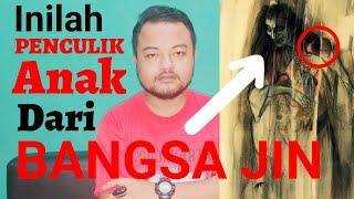 Penculik Anak Dari BANGSA JIN.Waspadalah..!