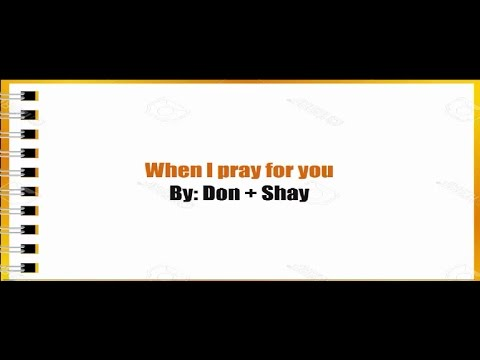 When I pray for you- Don + Shay ( lyrics video )
