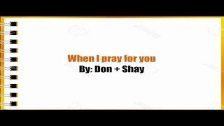 When I pray for you- Don + Shay ( lyrics video )
