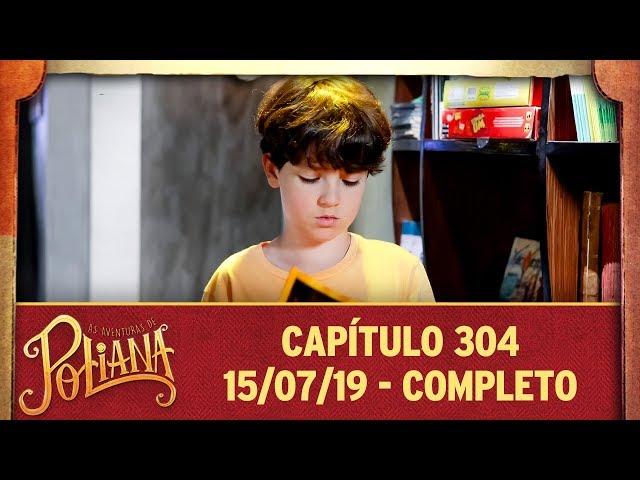 As Aventuras de Poliana   Capítulo 304 - 15/07/19, completo