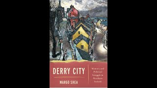 Lecture 128: The Long View: Derry From Partition to Civil Rights by Margo Shea