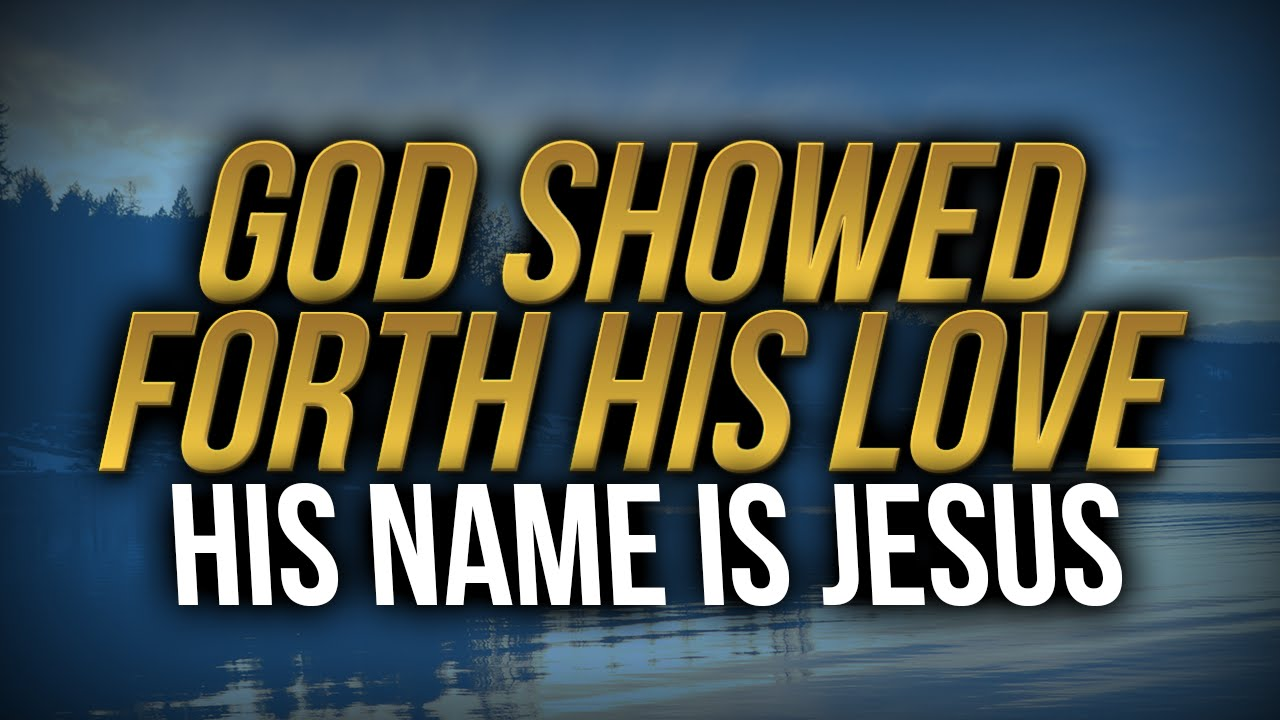 New Christmas John 3:16 Song: God Showed forth His Love, His Name is ...