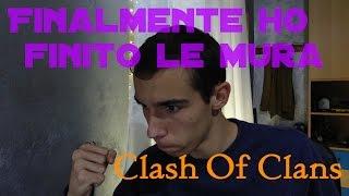FINALMENTE HO FINITO LE MURA !! CLASH OF CLANS ITA