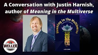 A Conversation with Justin Harnish, Author of Meaning in the Multiverse!