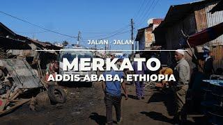 ETHIOPIA :  MERKATO, ADDIS ABABA