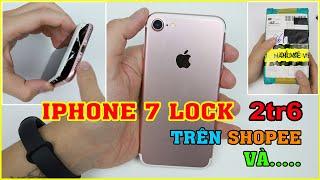 Thử mua iPhone 7 Lock giá 2tr6 trên LAZADA, SHOPEE. Bung ra xem nội thất Và.... | MUA HÀNG ONLINE