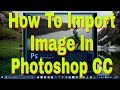 How to import images in Photoshop CC 2017 by TECH P - D