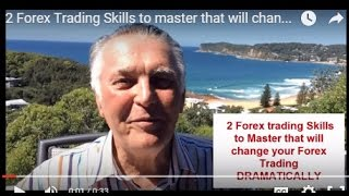 2 Forex Trading Skills to master that will change your Forex trading dramatically