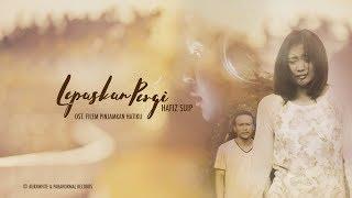 Hafiz Suip - Lepaskan Pergi  OST Filem Pinjamkan Hatiku