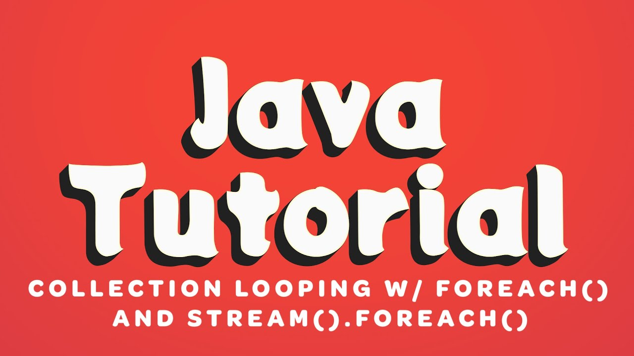 Java Tutorial - Collection Looping with forEach() and stream().forEach()