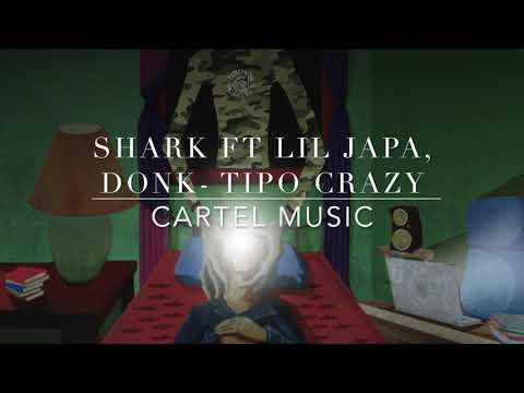 Shark ft Lil Japa, Donk - Tipo Crazy (cartel music)