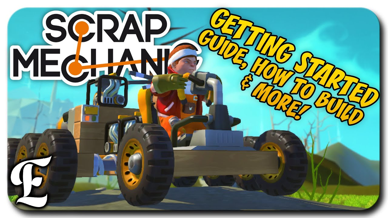 Scrap Mechanic ➤ Tutorial/Guide On Getting Started, HOW TO Build A ...