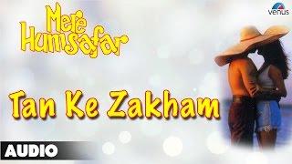 Mere Humsafar : Tan Ke Zakham Full Audio Song | Ajay Mehra |