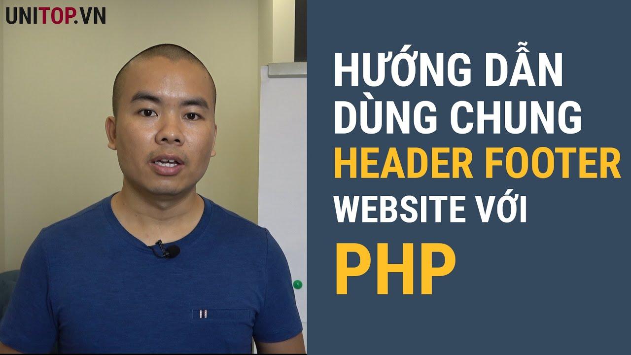 Học lập trình Php - Hướng dẫn dùng chung header, footer website với Required Php | Unitop.vn