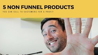 5 non funnel products you can sell to funnel customers