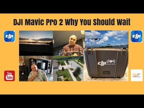 DJI Mavic Pro 2 Why You Should Wait