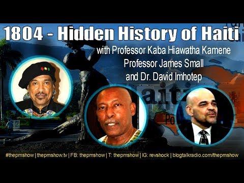 Prof. James Small,  Prof. Kaba Hiawatha Kamene, Dr. David Imhotep: 1804 - Hidden History of Haiti