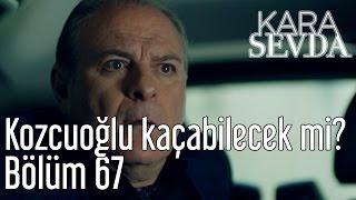 Kara Sevda 67. Bölüm - Galip Kozcuoğlu Kaçabilecek mi?