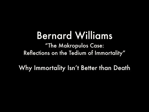 Why Immortality Isn't Better Than Death (Williams - Reflections on the Tedium of Immortality)