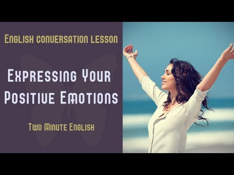 Expressing Your Positive Emotions - Express Your Emotions In English