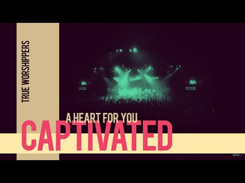 True Worshippers - Captived - A Heart For You
