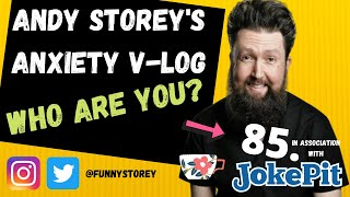 Anxiety V-log number 85 - Who are you? Hosted by awkward Comedian Andy Storey.