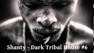 Shanty - Dark Tribal House #6