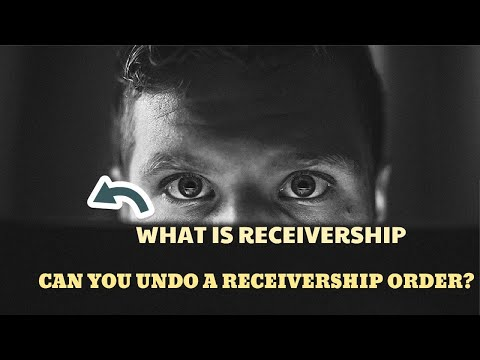 WHAT IS RECEIVERSHIP - CAN YOU UNDO A RECEIVERSHIP ORDER?