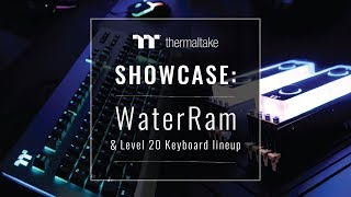 CES 2019 Thermaltake Showcase: WaterRam and Level 20 Keyboard lineup