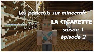 Les podcasts sur minecraft saison 1 épisode 2 - LA CIGARETTE