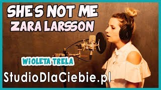 She's Not Me (Pt. 1 and 2) - Zara Larsson (cover by Wioleta Trela) #1169