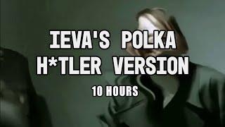 Ieva's Polka Hitler Version 10 Hours