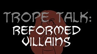 Trope Talk: Reformed Villains