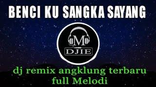 Download Lagu Benci Ku Sangka Sayang - Dj Remix Angklung - Cover by Tryana mp3