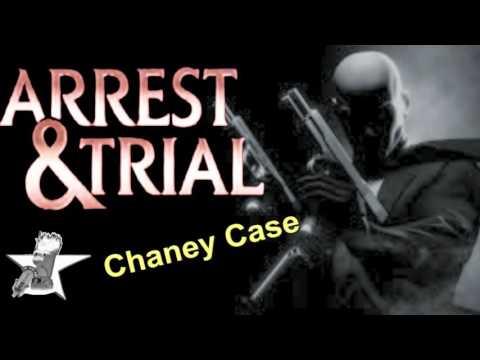 Arrest & Trial ; Chaney Case
