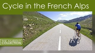 Cycle Through Nature  Virtual Tour in the French Alps Videos for your Treadmill