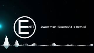 Superman (EigenARTig Deep Emotion Remix)