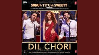 """Dil Chori (From """"Sonu Ke Titu Ki Sweety"""")"""