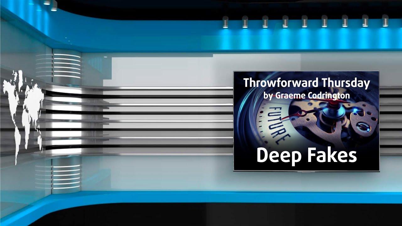 Throwforward Thursday 4: Deep Fakes