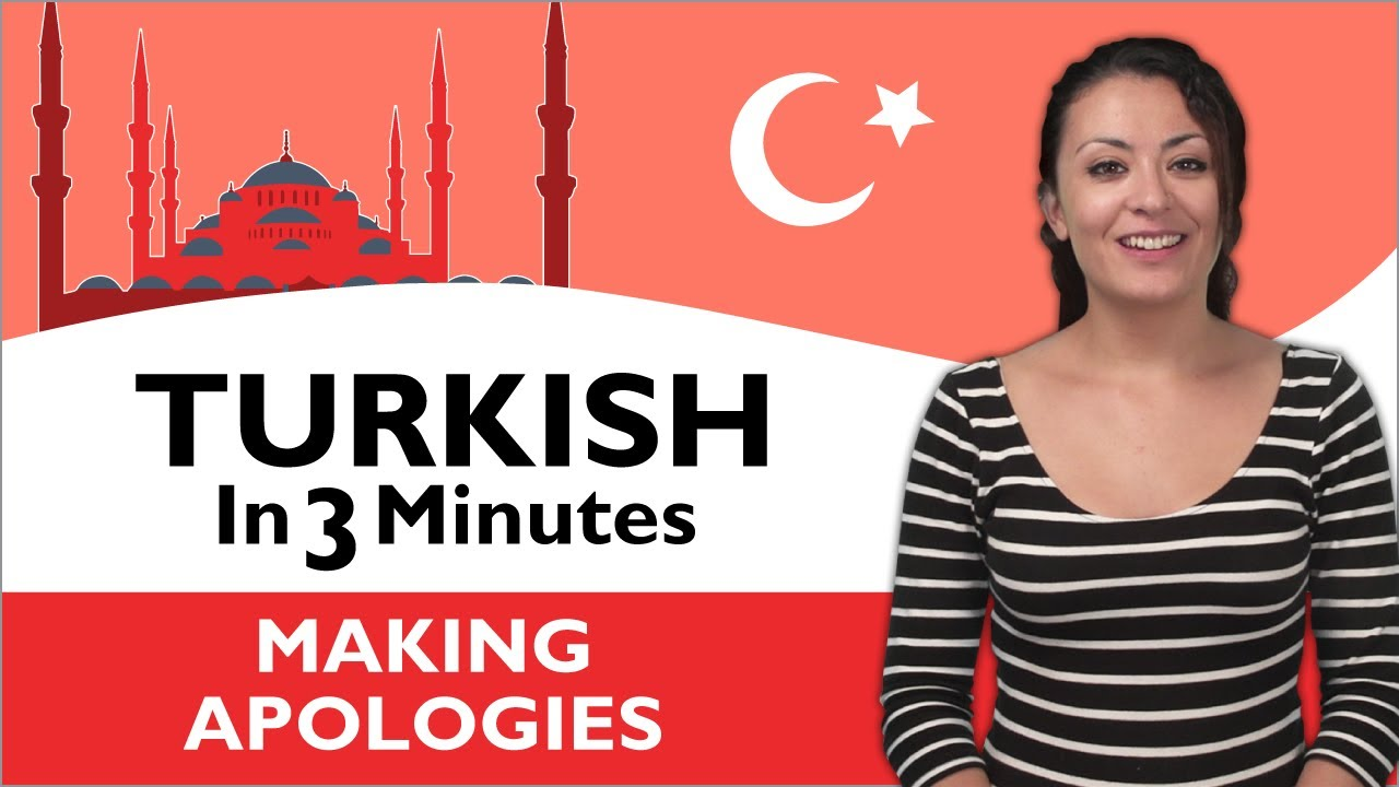 Learn Turkish - Turkish in Three Minutes - Making Apologies