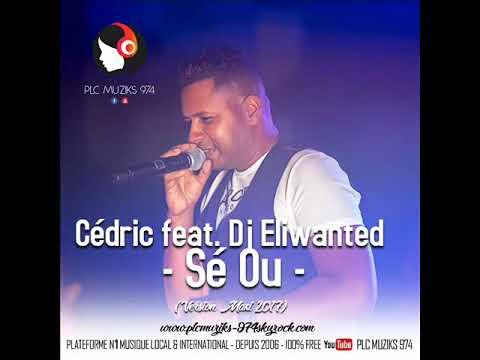 Cédric feat. Dj Eliwanted - Sé Ou (Version Maxi 2017)