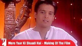 Making Of The Film - Part 1 - Mere Yaar Ki Shaadi Hai