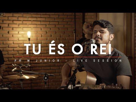 TU ÉS O REI - PR. W JUNIOR (LIVE SESSION OFICIAL)