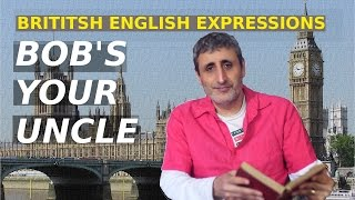 Common but strange British English Expressions: BOB'S YOUR UNCLE