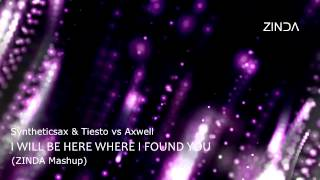 Syntheticsax & Tiesto vs Axwell - I Will Be Here Where I Found You (Zinda Mashup)
