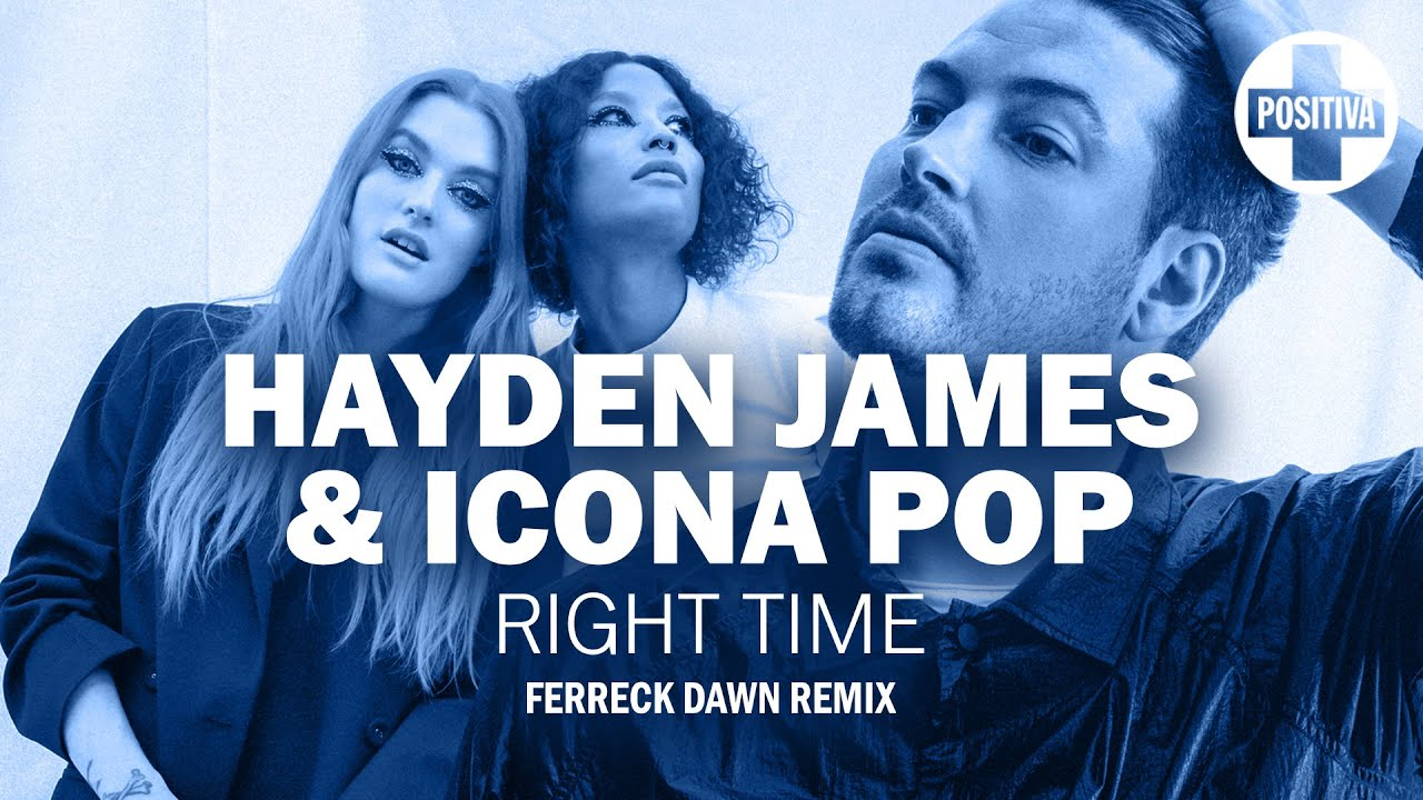 Download Hayden James & Icona Pop – Right Time (Ferreck Dawn Remix)