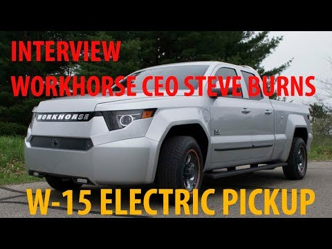 You Must See !!! Interview Workhorse CEO Steve Burns On The W 15