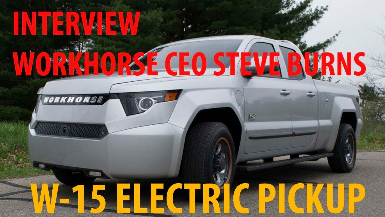 You Must See !!! Interview Workhorse CEO Steve Burns On The W 15 Electric  Pickup